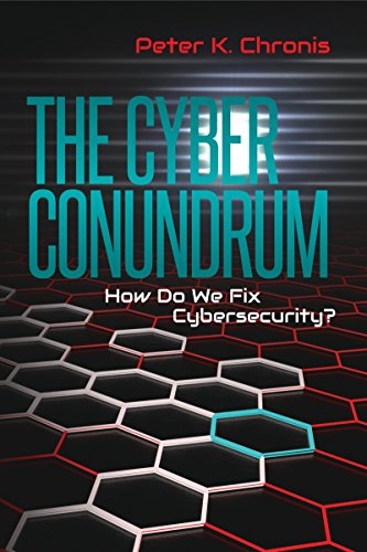 """The Cyber Conundrum: How Do We Fix Cybersecurity?"" by Peter K. Chronis"
