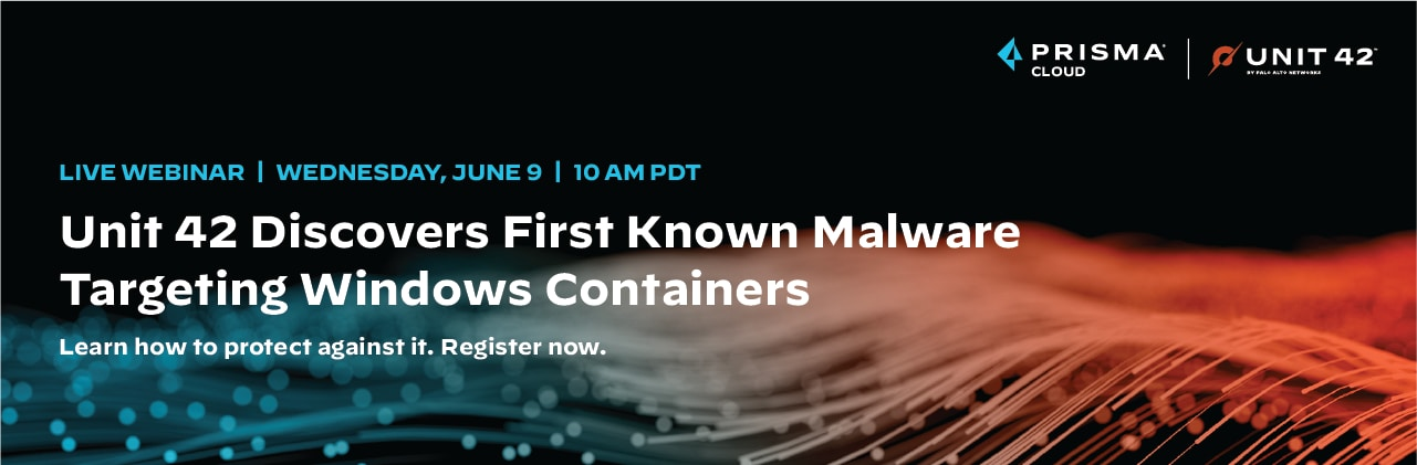 Live Webinar: Unit 42 Discovers First Known Malware Targeting Windows Containers. Wednesday, June 9, 10 a.m. PDT. Learn how to protect against it. Register now.